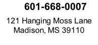 601-668-0007  121 Hanging Moss Lane Madison, MS 39110